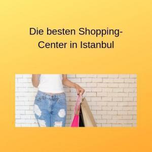 Die besten Shopping-Center in Istanbul