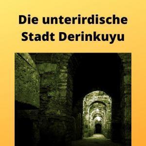 Die unterirdische Stadt Derinkuyu