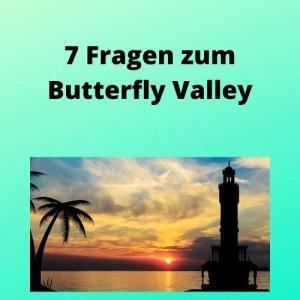 7 Fragen zum Butterfly Valley